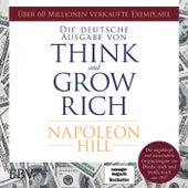Think and Grow Rich - Deutsche Ausgabe (Die ungekürzte und unveränderte Originalausgabe von Denke nach und werde reich von 1937) von Napoleon Hill