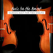 Music for the Moment: Classic Duet for Two Violins de Various Artists