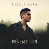 Piensalo Bien by Regulo Caro