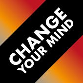 Change Your Mind by Various Artists