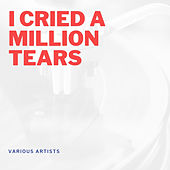 I Cried a Million Tears de Various Artists