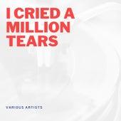 I Cried a Million Tears von Various Artists