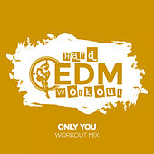 Only You by Hard EDM Workout