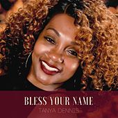 Bless the Lord by Tanya Dennis