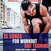 15 Songs for Workout & Fitness (Musique Pour Le Sport & Courir) by Remix Sport Workout