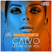Let Me Love You (Remixes, Pt. 2) by Calvo