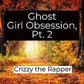 Ghost Girl Obsession, Pt. 2 de Crizzy