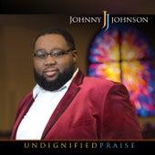Undignified Praise von Johnny Johnson