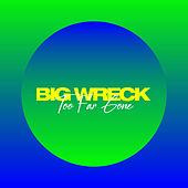Too Far Gone by Big Wreck