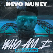 Who Am I (Reloaded) by Kevo Muney