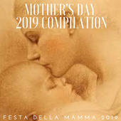 MOTHER'S DAY 2019 COMPILATION (Festa della Mamma 2019) von Various Artists