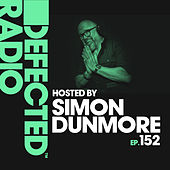 Defected Radio Episode 152 (hosted by Simon Dunmore) by Defected Radio