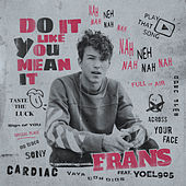 Do It Like You Mean It by Frans