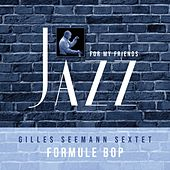 Jazz For My Friends by Gilles Seemann Sextet