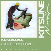 Touched by Love de Patawawa