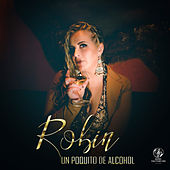 Un Poquito de Alcohol de Robin