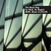 Ov Mind, Ov Magick (Live at Bemf, Bozar 21.03.2009) von The Black Dog