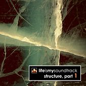 Structure, Pt. 1 by Life Is My Soundtrack