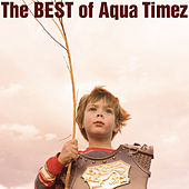 The Best Of Aqua Timez by Aqua Timez