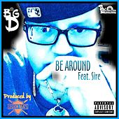 Be Around by Big D