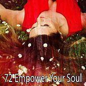 72 Empower Your Soul von Best Relaxing SPA Music