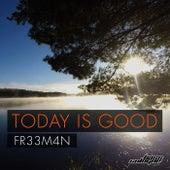 Today Is Good von Fr33m4n