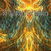 50 Outdoors for Indoors de Dormir