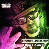 How I Came Up by Mr. Loco