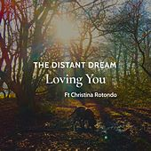 Loving You (feat. Christina Rotondo) by Distant Dream