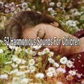 52 Harmonious Sounds for Children by Baby Sleep Sleep