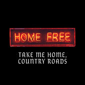 Take Me Home, Country Roads by Home Free