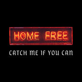 Catch Me If You Can by Home Free