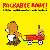 Lullaby Renditions of Miranda Lambert de Rockabye Baby!