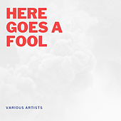Here Goes a Fool de Various Artists