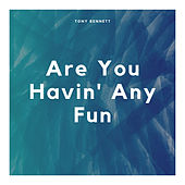 Are You Havin' Any Fun by Tony Bennett