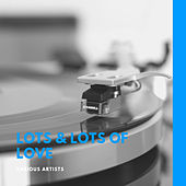 Lots & Lots of Love von Various Artists