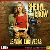 Leaving Las Vegas (Live) by Sheryl Crow