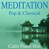 Meditation - Pop & Classical Calm Piano Hits von Various Artists