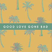 Good Love Gone Bad by Various Artists