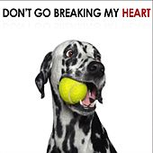 Don't Go Breaking My Heart by Various Artists