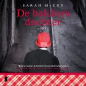 De bakkersdochter (Een beslissing genomen in 1945 brengt twee vrouwen zestig jaar later bij elkaar) de Sarah McCoy