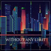 Without Any Limit by Mosaico
