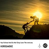 You Follow and Do Not Stop Love: The Remixes by H3rosmoke