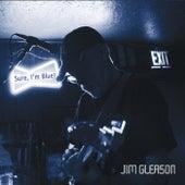 Sure, I'm Blue by Jim Gleason