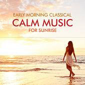 Early Morning Classical - Calm Music by Various Artists