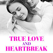 True Love and Heartbreak by Various Artists