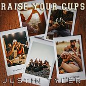 Raise Your Cups by Justin Tyler