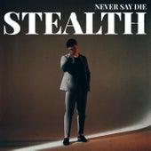 Never Say Die de Stealth