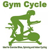 Gym Cycle (Ideal for Excercise Bikes, Spinning and Indoor Cycling) & DJ Mix von Various Artists