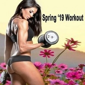 Spring '19 Workout (The Best Epic Motivation Workout Music for Your Fitness, Aerobics, Cardio, Abs, Barré Training Exercise and Running) de Various Artists